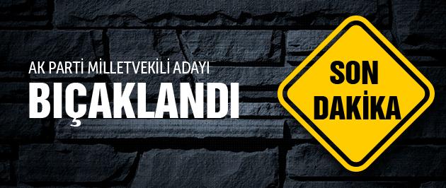 AK Parti Adana Milletvekili adayı bıçaklandı