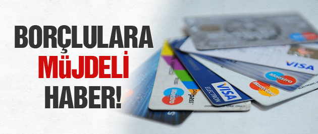 Kredi kartı borçlularına müjdeli haber!