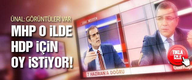Mahir Ünal: MHP o ilde HDP için oy istiyor!