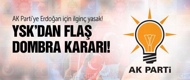 YSK'dan AK Parti'ye şok! Dombra'ya yasak!