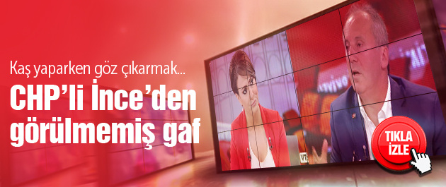 CHP'li İnce'den Kılıçdaroğlu gafı!