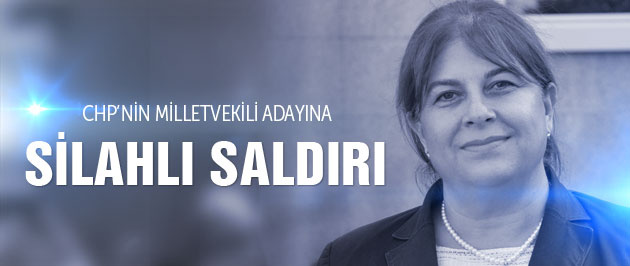 CHP'li milletvekili adayına son dakika silahlı saldırı