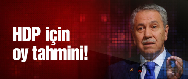 Arınç'tan HDP için oy tahmini!