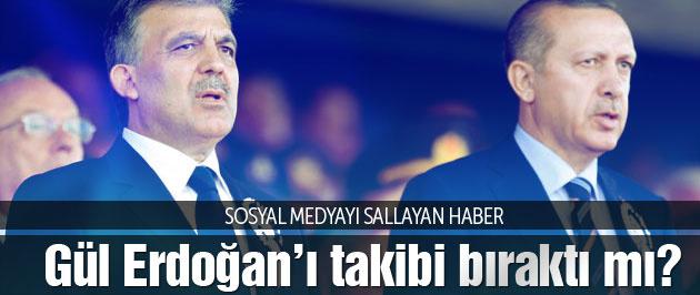 Abdullah Gül Erdoğan'ı Twitter'da takibi bıraktı mı?