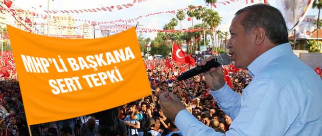 Erdoğan'dan MHP'li başkana tepki!