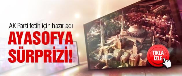 AK Parti'den fetihte Ayasofya sürprizi