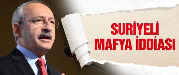 Kılıçdaroğlu'ndan Suriyeli mafya iddiası