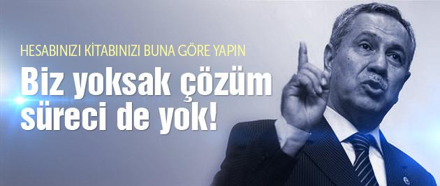 Arınç: AK Parti yoksa çözüm süreci de yok!