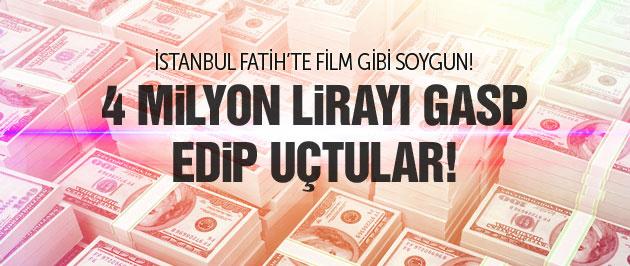 İstanbul'da 4 milyon liralık gasp!