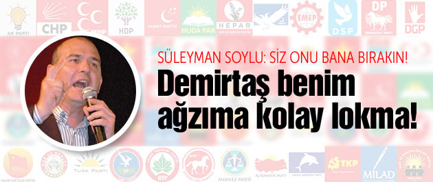 Soylu'dan Demirtaş'a meydan okuma