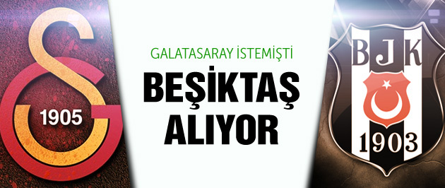 Galatasaray istedi Beşiktaş alıyor