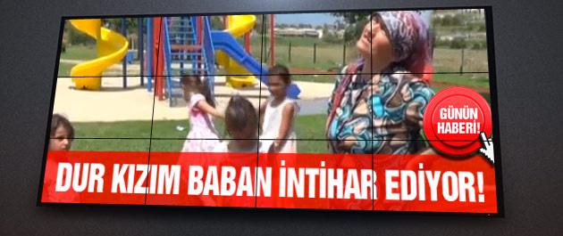 Kızım dur baban intihar ediyor! Türkiye bunu konuşuyor