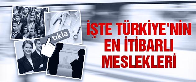 İşte Türkiye'nin en itibarlı meslekleri