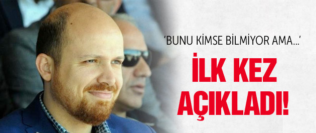 Bilal Erdoğan yıllar sonra ilk kez açıkladı!