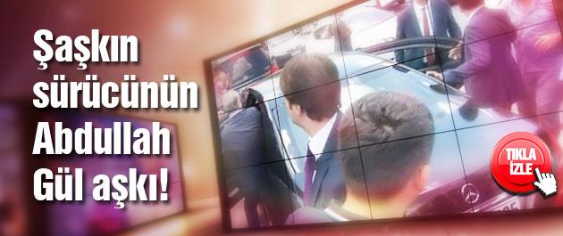 Şaşkın sürücünün Abdullah Gül aşkı...