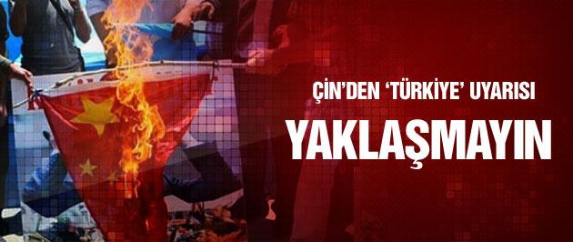 Çin'den Türkiye uyarısı Onlara yaklaşmayın
