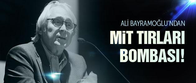 Ali Bayramoğlu'ndan MİT tırları bombası!