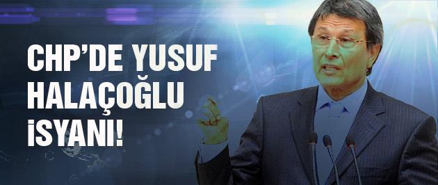 CHP'de Yusuf Halaçoğlu isyanı!