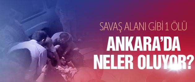 Ankara karıştı Çevik kuvvet devrede 1 ölü