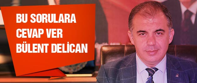 Bu sorulara cevap ver Bülent Delican!