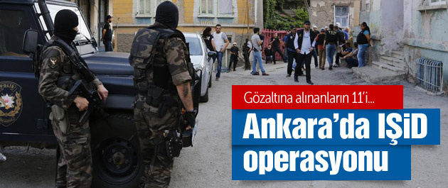 Ankara'da flaş IŞİD operasyonu