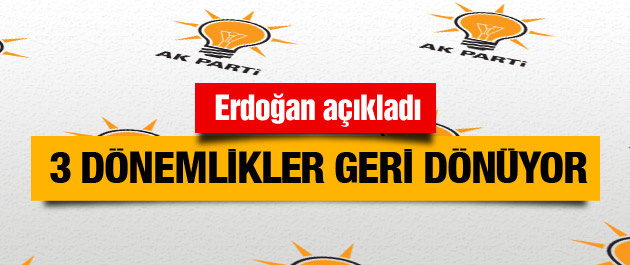 3 dönemlik AK Partililer geri dönüyor Erdoğan açıkladı
