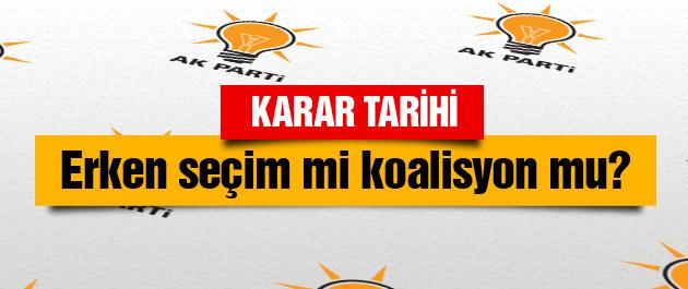 AK Parti'nin karar tarihi erken seçim mi koalisyon mu?