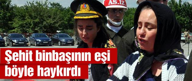 Şehit Binbaşı Arslan'ın eşi böyle haykırdı