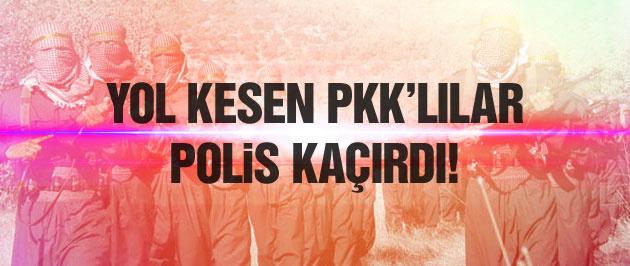 PKK yol kontrolü yapıp polis kaçırdı!