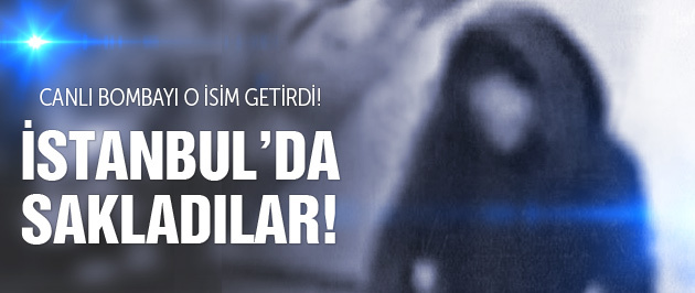 Sultanahmet bombacısını o isim Türkiye'ye getirmiş!