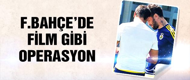 Fenerbahçe'de film gibi operasyon