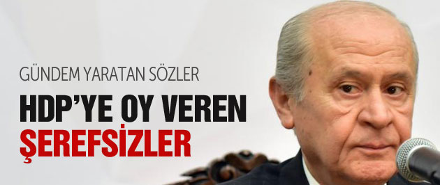 Bahçeli HDP'ye oy verenlere 'şerefsiz' dedi