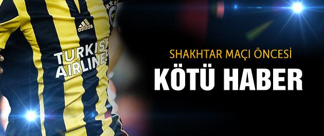 Shakhtar maçı öncesi kötü haber