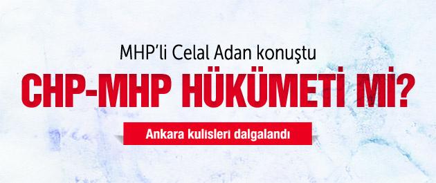 CHP MHP hükümeti mi kuruluyor? Celal Adan açıkladı