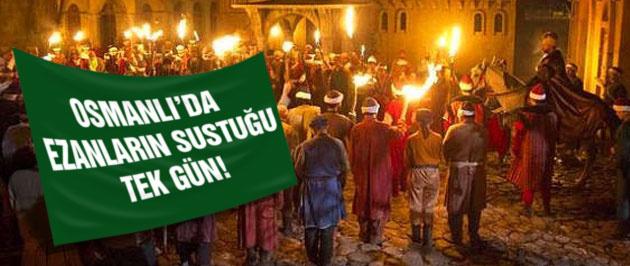Osmanlı'da ezanların sustuğu tek gün!