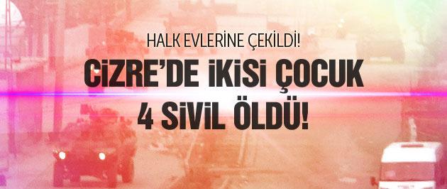 Şırnak Cizre'de çatışma! 2'si çocuk 4 ölü!