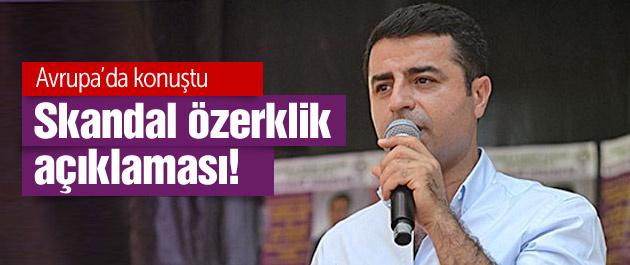Demirtaş'tan Avrupa'da skandal özerklik açıklaması!