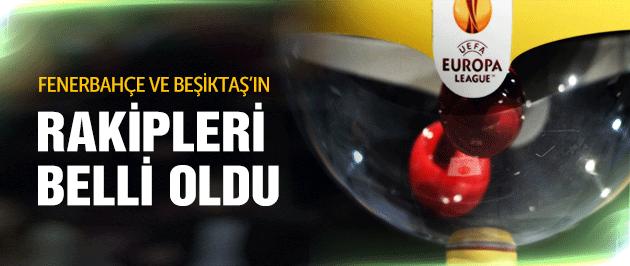 Beşiktaş ve Fenerbahçe'nin rakipleri belli oldu