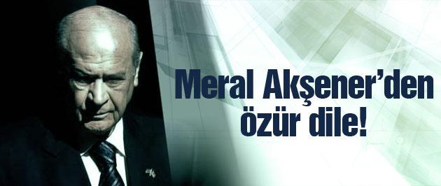 Devlet Bahçeli Meral Akşener'den özür dilesin!
