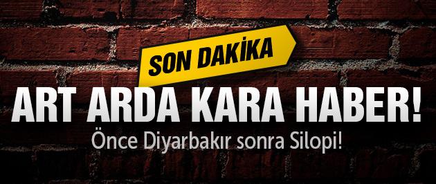 Diyarbakır ve Silopi'de hain saldırı! 2 şehit var!