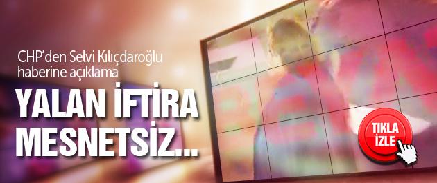 CHP'den Selvi Kılıçdaroğlu haberine yalanlama!