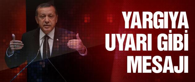 Erdoğan'dan yargıya uyarı gibi mesaj