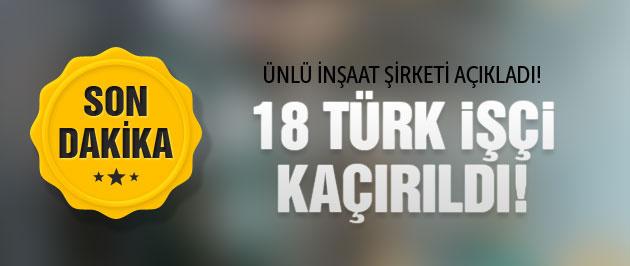 Irak'ta 18 Türk işçi kaçırıldı! Nurol İnşaat açıkladı