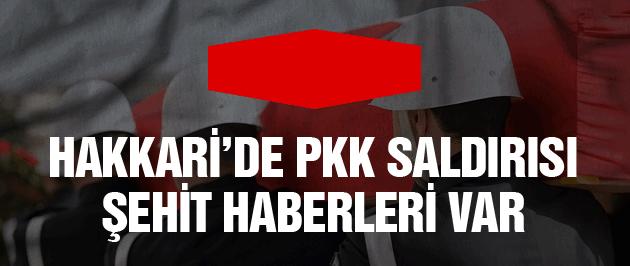 Hakkari'de PKK saldırısı şehit haberleri var