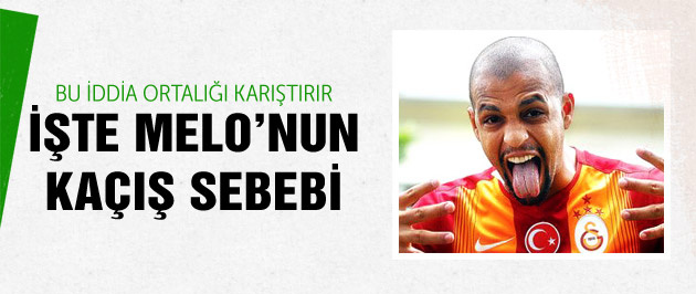 İşte Melo'nun Galatasaray'dan kaçış sebebi