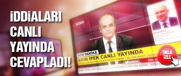 Akın İpek canlı yayında iddiaları yanıtladı!
