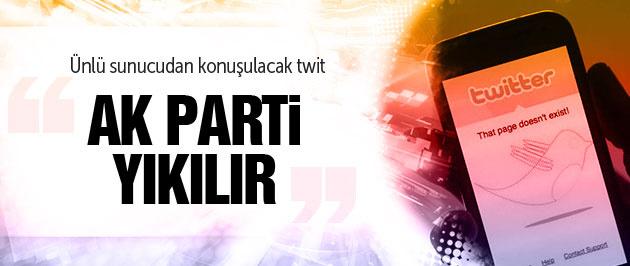 Ünlü sunucudan konuşulacak twit: AKP yıkılır!