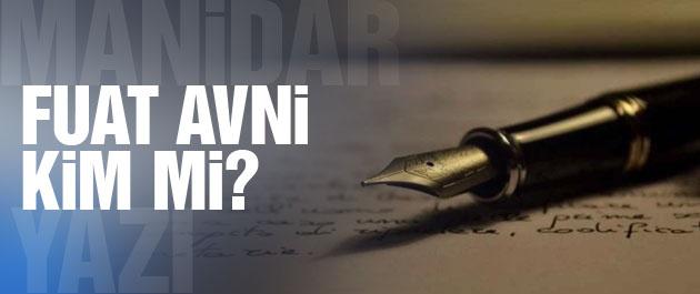 Fuat Avni kim Hürriyet yazarında ilginç yazı