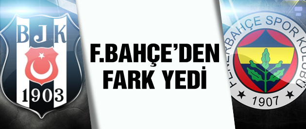 Beşiktaş Fenerbahçe'den fark yedi