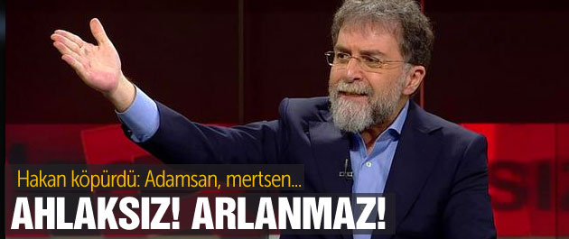 Ahmet Hakan'dan İhsan Özkes'e 'ahlaksız' çıkışı!